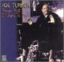 Things That I Used to Do(Big Joe Turner)