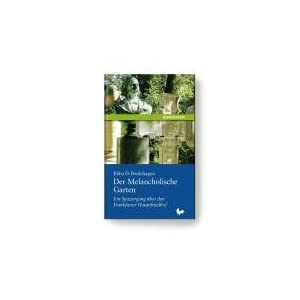 Der Melancholische Garten: Ein Spaziergang über den Frankfurter Hauptfriedhof