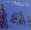 The Ultimate Relaxation Christmas Album by Ultimate Relaxation Christmas Album