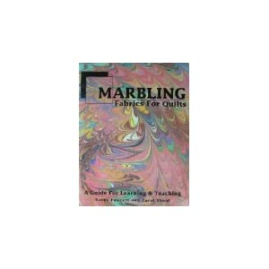 Marbling Fabrics for Quilts: A Guide for Learning and Teaching