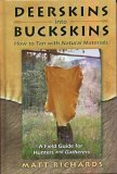 Deerskins into Buckskins: How to Tan with Natural Materials- A Field Guide for Hunters and Gatherers