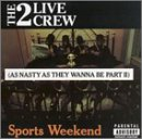 2 Live Crew - Sports Weekend (As Nasty As They Wanna Be Part II) - Zortam Music