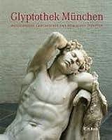 Glyptothek München: Meisterwerke griechischer und römischer Skulptur