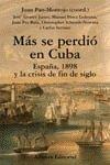 img - for Mas se perdio en Cuba / More was Lost in Cuba: Espana, 1898 Y La Crisis De Fin De Siglo (Libros Singulares) (Spanish Edition) book / textbook / text book