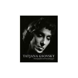 Tatjana Gsovsky - Choreographin und Tanzpädagogin