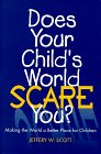Does Your Child's World Scare You: Making the World a Better Place for Children