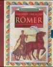 Meine Schatztruhe: Das Leben der alten Römer. Entdecke mehr als 2.500 Jahre Geschichte voller Abenteuer - Lynn Brittney