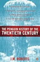 The Penguin History of the Twentieth Century: The History of the World, 1901 to the Present (Allen Lane History)