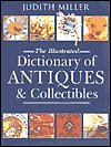 Judith Miller: The Illustrated Dictionary of Antiques and Collectibles (0641565623) by Miller, Judith