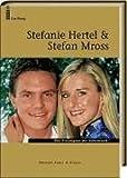Stefanie Hertel & Stefan Mross: Das Traumpaar der Volksmusik
