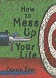 img - for How to Mess Up Your Life: One Lousy Day at a Time book / textbook / text book