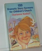 120 Dramatic Story Sermons for Children's Church, Marianne Radius