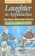 Laughter in Appalachia A Festival of Southern Mountain Humor087483127X