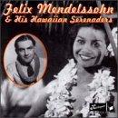 Felix Mendelssohn - Felix Mendelssohn & His Hawaiian Serenaders 1940-1945 - Zortam Music