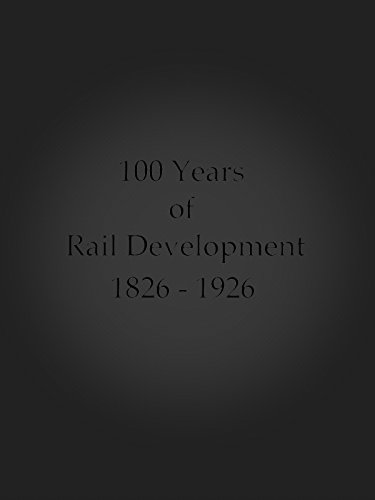 100 Years of Rail Development 1826-1926