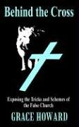 Behind the Cross: Exposing the Tricks and Schemes of the False Church