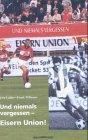 Und niemals vergessen - Eisern Union! Die Geschichte des Berliner Fußballclubs