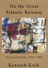 On the Great Atlantic Rainway: Selected Poems 1950-1988 (0679765824) by Koch, Kenneth