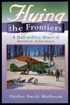 img - for Flying the Frontiers : A Half-Million Hours of Aviation Adventure book / textbook / text book