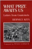 img - for What Prize Awaits Us: Letters from Guatemala by Bernice Kita (1988-11-01) book / textbook / text book