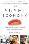 The Sushi Economy: Globalization and the Making of a Modern Delicacy [Paperback]