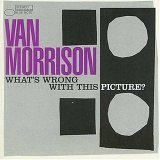 Van Morrison What's Wrong With This Picture?