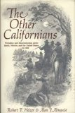 The Other Californians: Prejudice and Discrimination Under Spain, Mexico and the U.S.to 1920