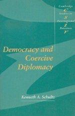 Democracy and Coercive Diplomacy (Cambridge Studies in...