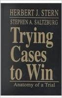 Trying Cases To Win: Anatomy of a Trial