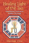 Healing Light of the Tao: Foundational Practices to Awaken Chi Energy [Paperback], by Mantak Chia (Author)