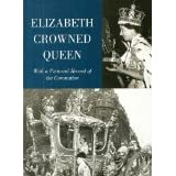 Elizabeth Cowned Queen: With a Pictorial Record of the Coronation