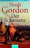 Der Schamane: Roman - Noah Gordon