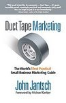 Duct Tape Marketing: The Worlds Most Practical Small Business Marketing Guide [Paperback]