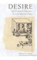 Desire and Fictional Narrative in Late Imperial China (Harvard East Asian Monographs) PDF