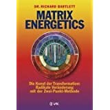 "Matrix Energetics. Die Kunst der Transformation: Radikale Ver�nderung mit der Zwei-Punkt-Methodevon ""Richard Bartlett"""