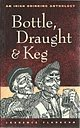 img - for Bottle, Draught, & Keg: An Irish Drinking Anthology book / textbook / text book
