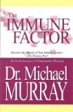 The Immune Factor (Discover the Miracle of Your Immune System - Live Disease Free!) (0968516831) by Michael Murray