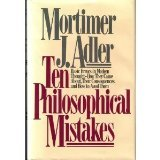 Ten Philosophical Mistakes: Basic Errors in Modern Thought - How They Came About, Their Consequences, and How to Avoid Them (0025003305) by Adler, Mortimer J.