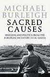 SACRED CAUSES: PT. II: RELIGION AND POLITICS FROM THE EUROPEAN DICTATORS TO AL QAEDA
