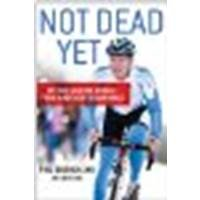 Not Dead Yet: My Race Against Disease: From Diagnosis To Dominance By Southerland, Phil, Hanc, John [St. Martin'S Griffin, 2012] (Paperback) [Paperback]