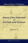 History of New Netherland; or, New York under the Dutch. Volume 1