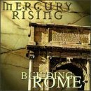 Building Rome by Mercury Rising (1998-04-14)