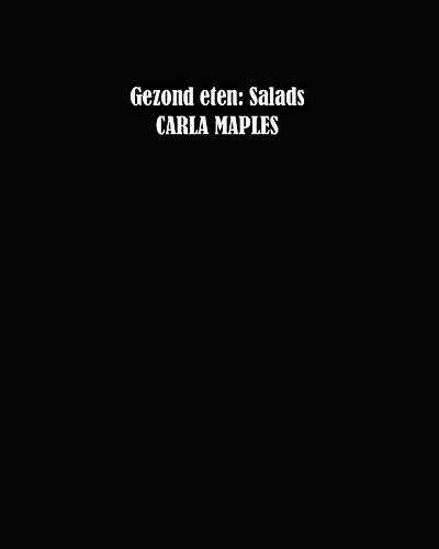 Gezond eten: Salads (Dutch Edition) by Carla Maples