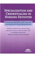 Specializing and Credentialing in Nursing Revisited: Understanding the Issues, Advancing the Profession (American Nurses