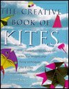 The Creative Book of Kites: With Chapter on the History of Kite Designs and Flying Techniques Plus 9 Kites to Make (0765194937) by Kent, Sarah