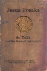 Jesus Freaks: DC Talk and The Voice of the Martyrs - Stories of Those Who Stood for Jesus, the Ultimate Jesus Freaks, DC TALK