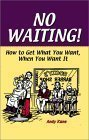 img - for No Waiting!: How to Get What You Want, When You Want It book / textbook / text book