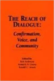 The Reach of Dialogue: Confirmation, Voice and Community (Hampton Press Communication Series : Communication Alternatives)