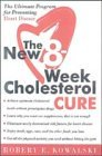 The 8-Week Cholesterol Cure: How to Lower Your Blood Cholesterol by Up to 40 Percent Without Drugs or Deprivation, Robert E. Kowalski