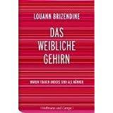 """Das weibliche Gehirn: Warum Frauen anders sind als M�nner (Naturwissenschaft)von """"Louann Brizendine"""""""